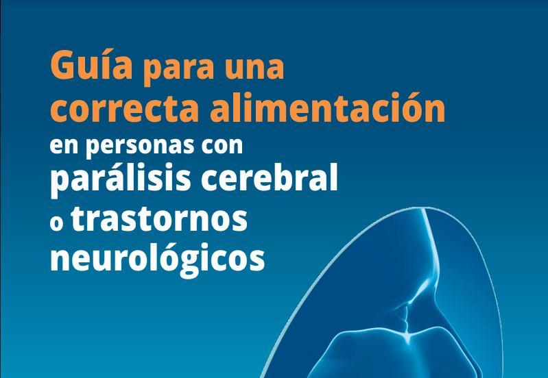 Guía para una correcta alimentación en personas con parálisis cerebral o trastornos neurológicos