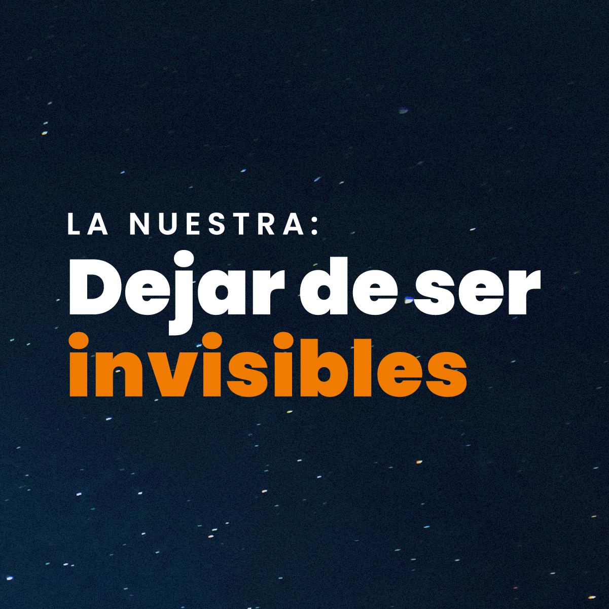 Dejar de ser invisibles